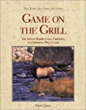 Game on the Grill : The Art of Barbecuing, Grilling and Smoking Wild Game, Clarke, Eileen, 0896583449