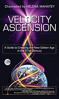 Velocity Ascension: A Guide to Creating the New Golden Age in the 21st Century by [Mahatey, Helena]