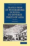 Travels from St Petersburg in Russia, to Diverse Parts of Asia, Bell, John, 1108071082