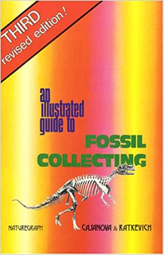 Illustrated Guide To Fossil Collecting Fossils Dinosaurs Richard L Casanova 9780879611132 Amazon Books