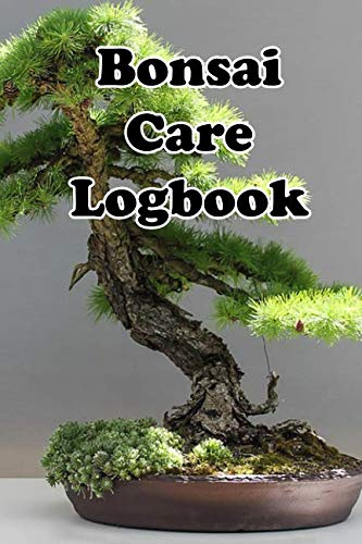 Bonsai Care Logbook: Record Care Instructions, Tools, Types, Indoors, Outdoors and Records of Bonasai Care