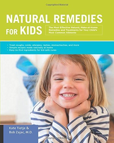 Natural Remedies for Kids: The Most Effective Natural, Make-at-Home Remedies and Treatments for Your Child's Most Common Ailments * Treat coughs, ... naturally at home * Easy-to-find ingredients (Most Effective Over The Counter Cough Medicine)