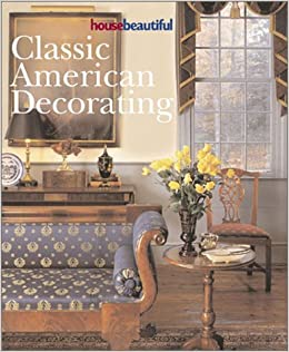 House Beautiful Classic American Decorating: Rosemary G ...