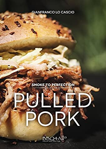 Smoke to Perfection - Pulled Pork (Smoke to Perfection Series Vol. 3) (Italian Edition)