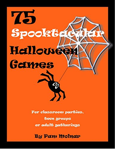 75 Spooktacular Halloween Games: For classroom parties, teen groups or adult -