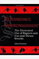 Renaissance Swordsmanship: The Illustrated Book Of Rapiers And Cut And Thrust Swords And Their Use Paperback