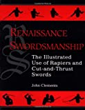 Renaissance Swordsmanship: The Illustrated Book Of Rapiers And Cut And Thrust Swords And Their Use