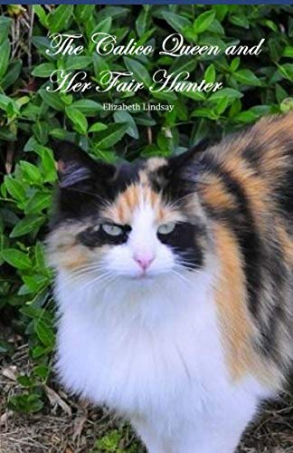 The Calico Queen and Her Fair Hunter: A Calico Queen Story