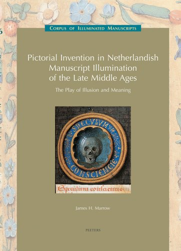 Pictorial Invention in Netherlandish Manuscript Illumination of the Late Middle Ages: The Play of Illusion and Meaning (Low Countries Series 11) (Corpus of Illuminated Manuscripts) by Brand: Peeters Publishers