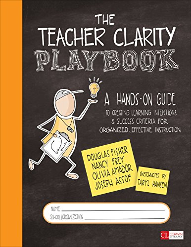 The Teacher Clarity Playbook, Grades K-12: A Hands-On Guide to Creating Learning Intentions and Success Criteria for Organized, Effective Instruction (Corwin Literacy)