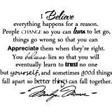 "Epic Designs, "" I believe everything happens for a reason. People change so you can learn to let go, things go wrong so that you can appreciate them when they're right. You believe lies so that you will eventually learn to trust no one but yourself, and sometimes good things fall apart so better things can fall together "" MARILYN MONROE wall art wall saying quote"