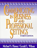 Communicating in Business and Professional Settings, Michael S. Hanna and Gerald L. Wilson, 0070260222
