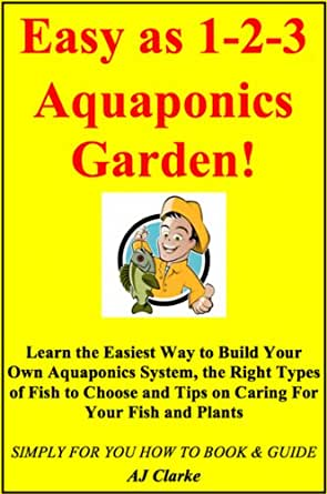 Easy as 1 2 3 aquaponics garden learn the easiest way to for Easy to care for fish