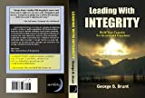 Leading with Integrity, George B. Brunt, 0983818150