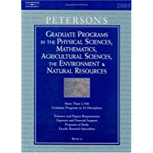Grad Guides BK4:Phy Sci/Math/Ag Sci 2005 (Peterson's Graduate Programs in the Physical Sciences, Mathematics,...