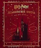 Harry Potter: Magische Orte aus den Filmen: (Hogwarts, Winkelgasse und andere Schauplätze)