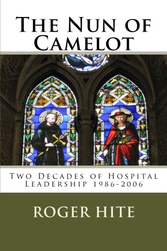 Download The Nun of Camelot: Twenty-Year of Hospital Leadership 1986-2006 pdf epub