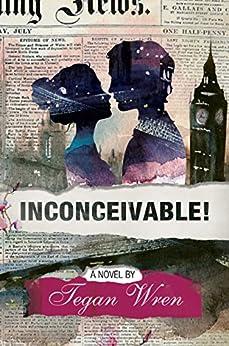 Inconceivable! by [Wren, Tegan]