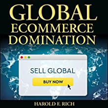 Global Ecommerce Domination: 7 Tested, Proven, Successful International Ecommerce Scaling Strategies Audiobook by Harold F. Rich Narrated by Anthony Gainer