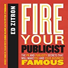 Fire Your Publicist: The PR and Publicity Secrets That Will Make You and Your Business Famous Audiobook by Ed Zitron Narrated by James Frain