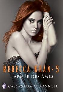 Rebecca Kean, tome 5 : L'armée des âmes par O'Donnell