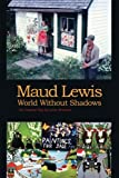 Maud Lewis World Without Shadows