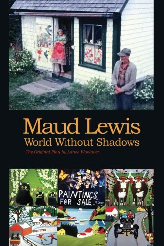 Maud Lewis World Without Shadows (Maud Lewis The Heart On The Door)