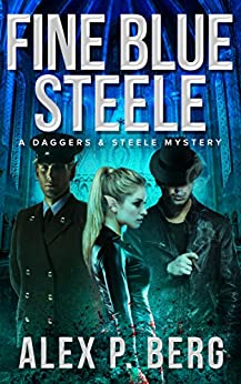 Fine Blue Steele (Daggers & Steele Book 4) by [Berg, Alex P.]