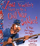 You Wouldn't Want to Be a Civil War Soldier!, Thomas Ratliff, 0531163938
