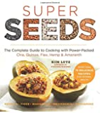 Super Seeds: The Complete Guide to Cooking with Power-Packed Chia, Quinoa, Flax, Hemp & Amaranth (Superfoods for Life)