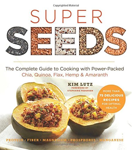 Super-Seeds-The-Complete-Guide-to-Cooking-with-Power-Packed-Chia-Quinoa-Flax-Hemp-Amaranth-Superfoods-for-Life