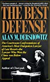 img - for The Best Defense: The Courtroom Confrontations of America's Most Outspoken Lawyer of Last Resort-- the Lawyer Who Won the Claus von Bulow Appeal book / textbook / text book
