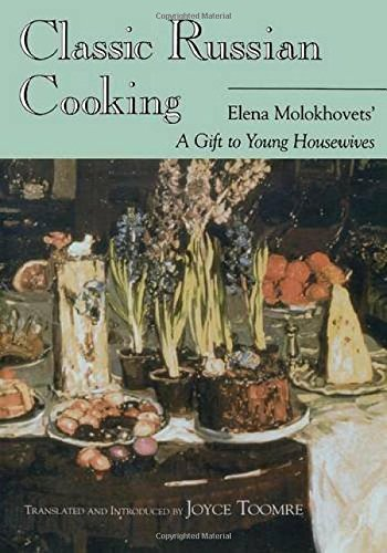 Classic Russian Cooking: Elena Molokhovets'A Gift to Young Housewives by Elena Molokhovets