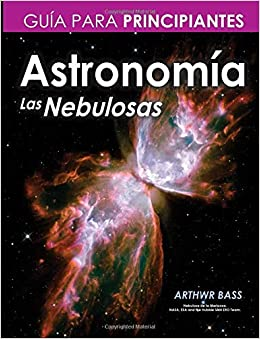 Astronomía. Las Nebulosas. Guía para principiantes (Spanish Edition): Arthwr Bass: 9781726274241: Amazon.com: Books
