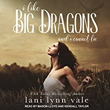 I Like Big Dragons and I Cannot Lie: I Like Big Dragons Series, Book 1 Audiobook by Lani Lynn Vale Narrated by Mason Lloyd, Kendall Taylor