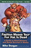 Fashion Means Your Fur Hat Is Dead, Mike Doogan, 0945397542