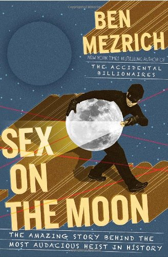 Sex on the Moon: The Amazing Story Behind the Most Audacious Heist in - Brown Round N