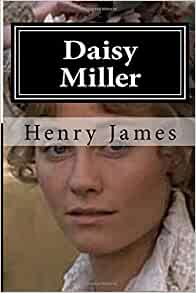 henry james daisy miller essays Read this full essay on daisy miller: a study, by henry james the controversial short story daisy miller: a study, written by henry james, depicts a story o.