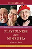 Playfulness and Dementia: A Practice Guide (University of Bradford Dementia Good Practice Guides)