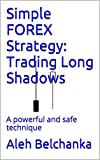 Simple FOREX Strategy: Trading Long Shadows: A powerful and safe technique