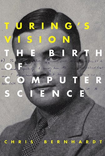 Turing's Vision: The Birth of Computer Science (MIT (History Of Computer Science)