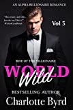 Wild World: An Alpha Billionaire Romance (Rise of the Billionaire Book 3)