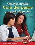 Octavo grado Guia del padre para el exito de su hijo (Spanish Version) (Building School and Home Connections) (Spanish Edition)
