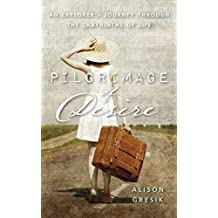 Pilgrimage of Desire: An Explorer's Journey Through the Labyrinths of Life