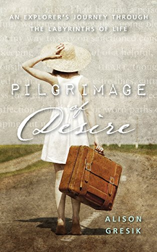 Pilgrimage Of Desire An Explorers Journey Through The Labyrinths Of Life By Gresik