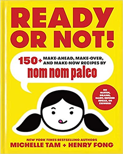 Make-Ahead Ready or Not! Make-Over and Make-Now Recipes by Nom Nom Paleo 150