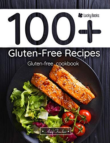 100+ gluten-free recipes. Gluten-free cookbook: The most popular and easy gluten-free recipes. Gluten-free for beginners (gluten-free baking, gluten-free cooking, gluten-free dinners) by Amy Fincher, Lucky Books