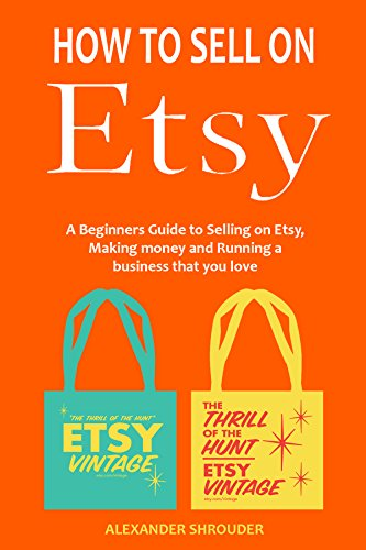 [F.R.E.E] HOW TO SELL ON ETSY (start an ecommerce business that you love): A Beginners Guide to Selling on Ets<br />K.I.N.D.L.E