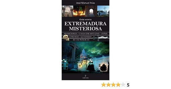 EXTREMADURA MISTERIOSA GUIA SECRETA by José Manuel Frías Ciruela 2009-11-01: Amazon.es: José Manuel Frías Ciruela: Libros