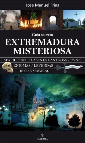 EXTREMADURA MISTERIOSA GUIA SECRETA by José Manuel Frías Ciruela ...